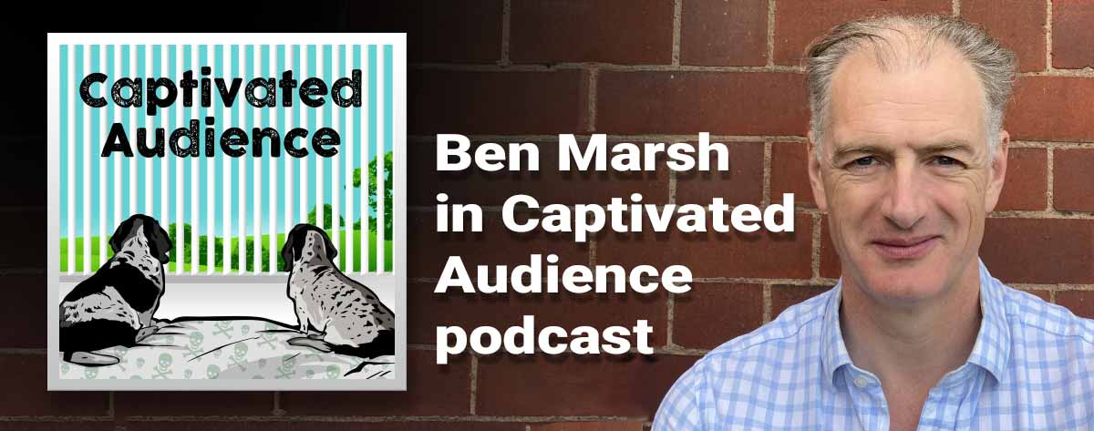 Ben Marsh in Captivated Audience podcast